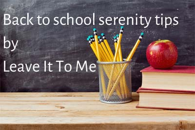 Back to school serenity tips by Leave it to me